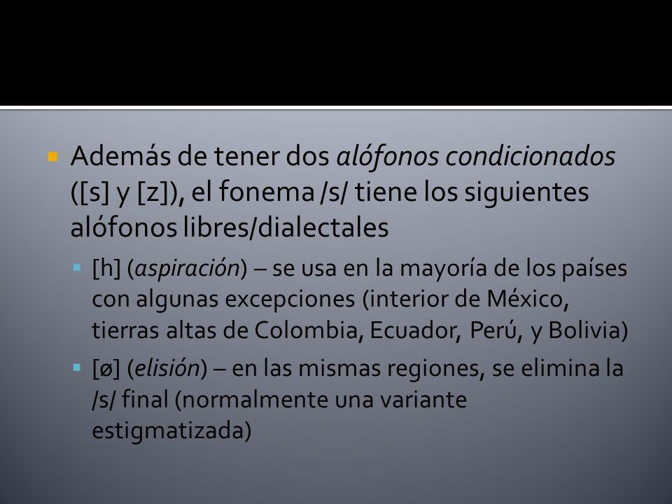 Además de tener dos alófonos condicionados ([s] y [z]), el fonema /s/ tiene los siguientes alófonos libres/dialectales